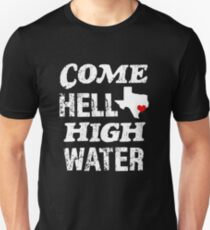 Come hell or High Water Hurricane Harvey Texas Shirt T-Shirt