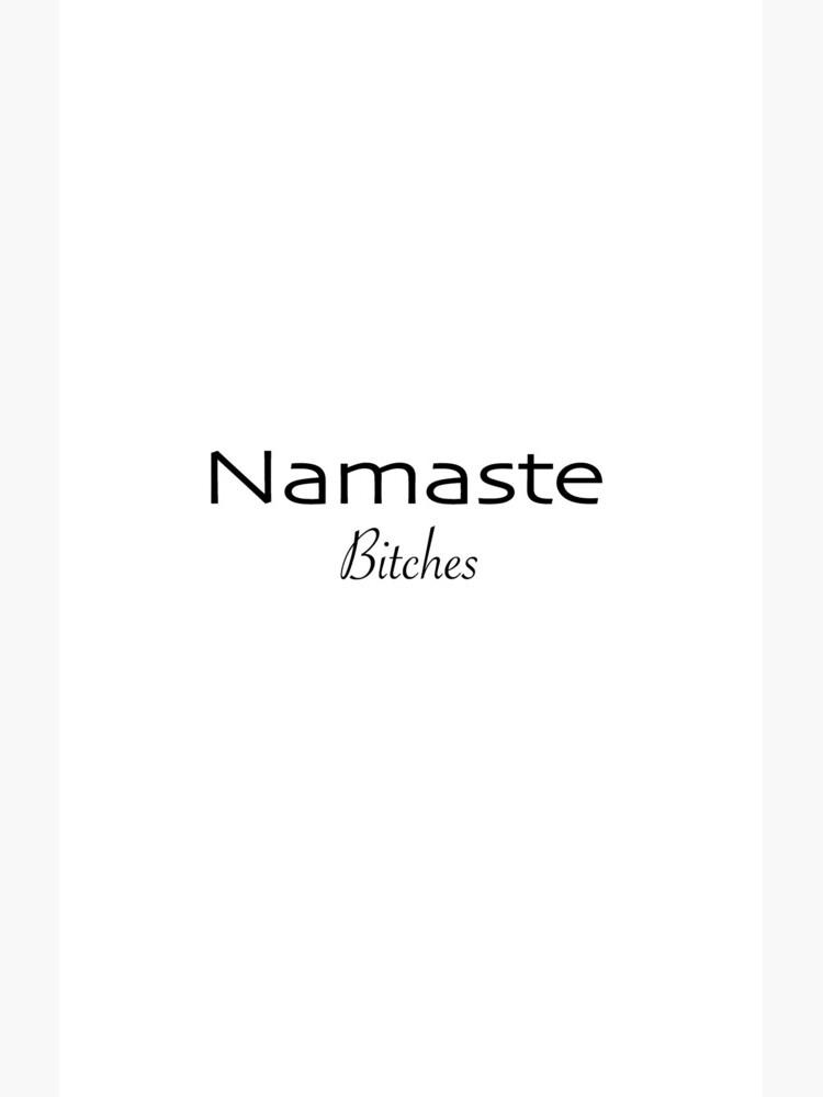 Namaste Bitches by ginamitch