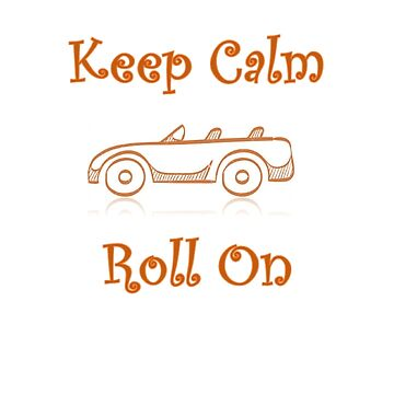 Keep Calm & Roll On by teesbyveterans
