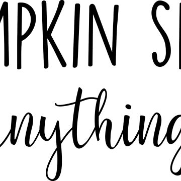Pumpkin Spice Anything by reparteeshirts