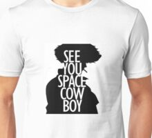 See You Space Cowboy - Cowboy Bepop Unisex T-Shirt