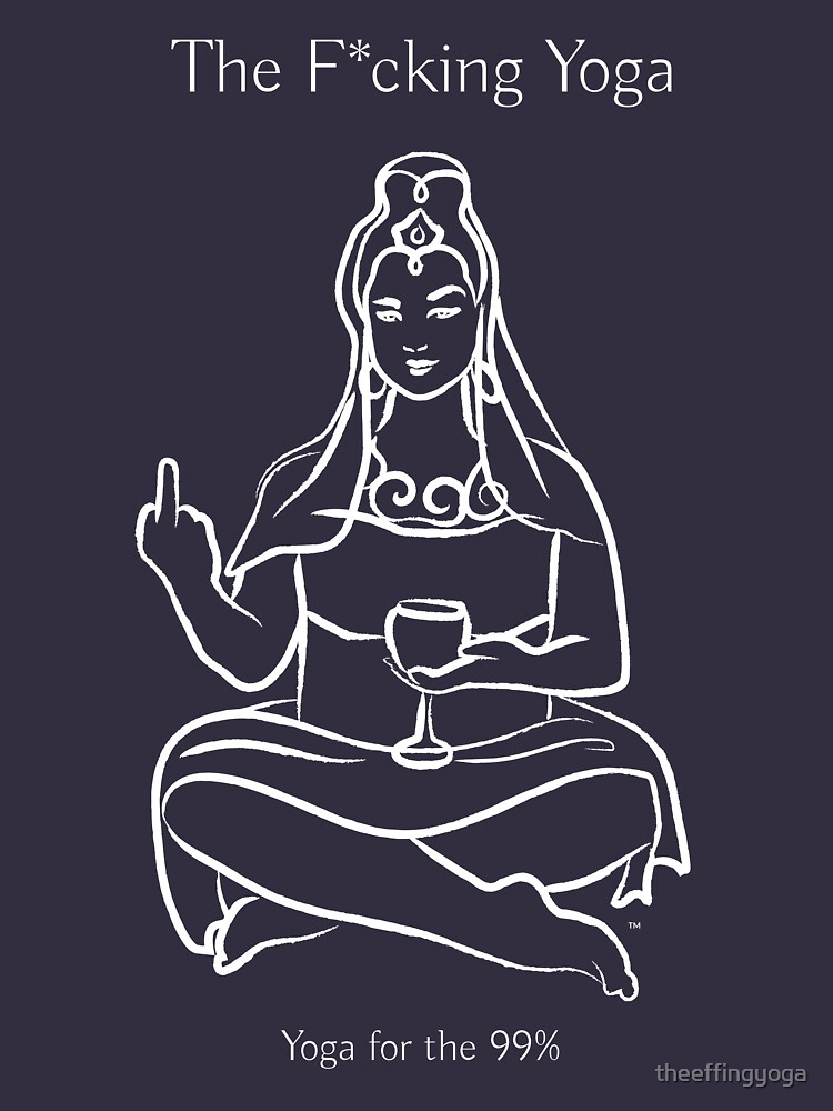 The F*cking Yoga Goddess F*ck You by theeffingyoga