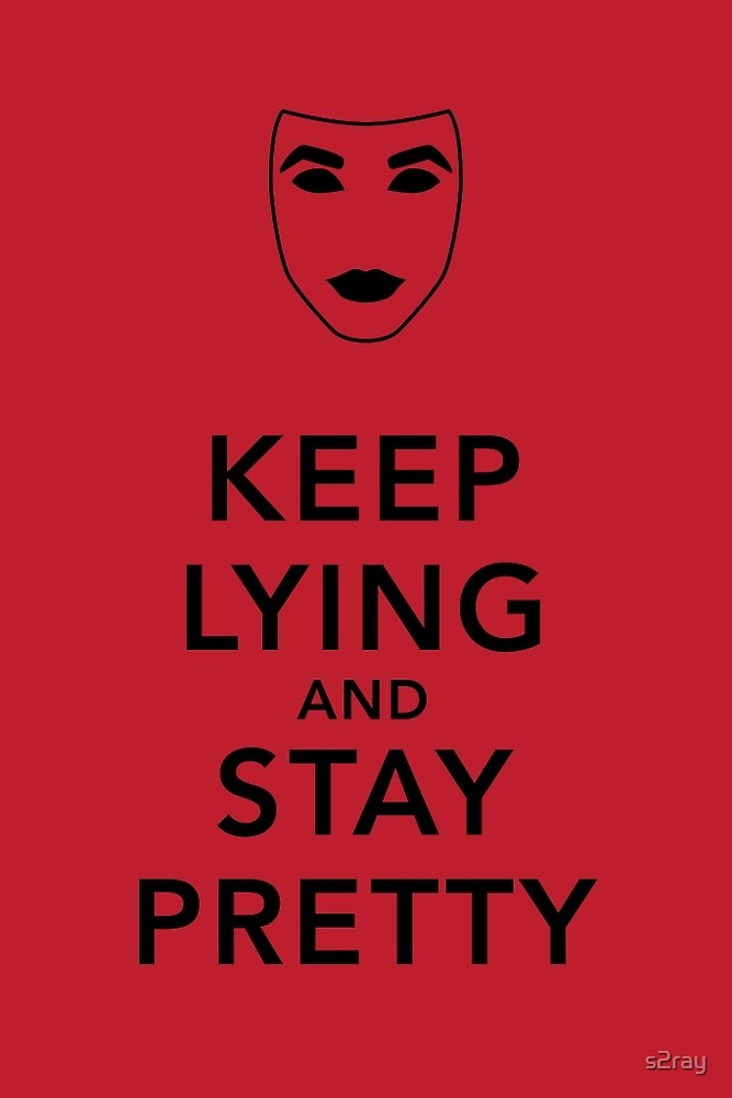 Keep Lying and Stay Pretty by s2ray