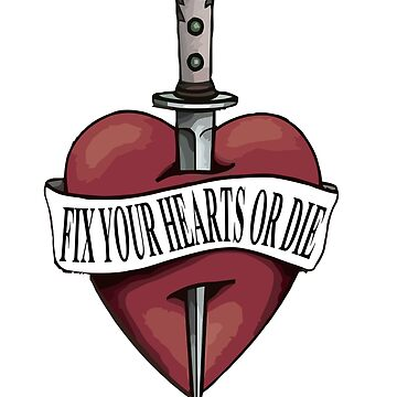 Fix Your Hearts Or Die (Wild) by GwoodDesign
