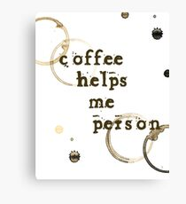 Coffee Helps Me Person Canvas Print