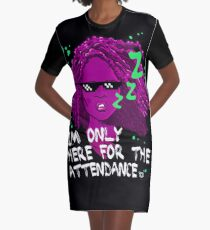 Only Here For The Attendance Graphic T-Shirt Dress
