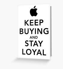 Keep Buying and Stay Loyal Greeting Card