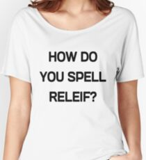 How do you spell relief? Women's Relaxed Fit T-Shirt