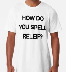 How do you spell relief? Long T-Shirt