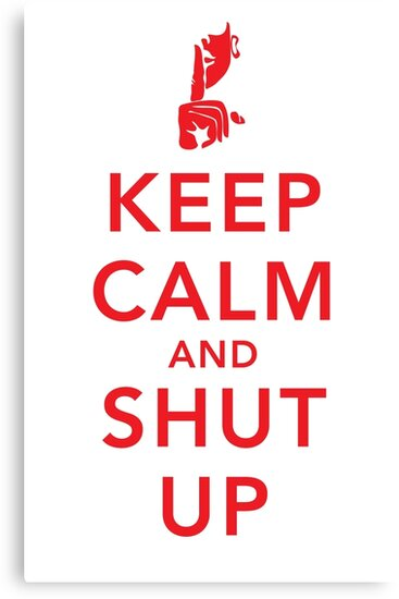 Keep Calm and Shut Up by s2ray
