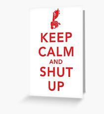 Keep Calm and Shut Up Greeting Card