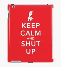 Keep Calm and Shut Up iPad Case/Skin