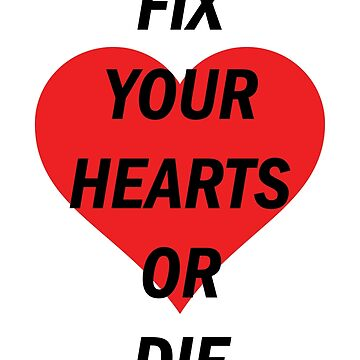 Fix Your Hearts Or Die (Black Text) by GwoodDesign