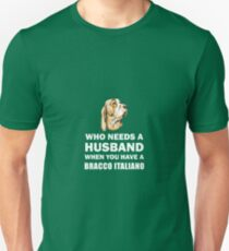 Who Needs A Husband Bracco Italiano Unisex T-Shirt