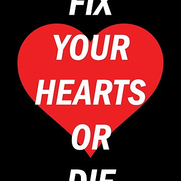 Fix Your Hearts Or Die (White Text) by GwoodDesign