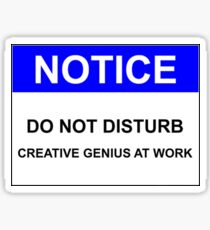 NOTICE: DO NOT DISTURB, CREATIVE GENIUS AT WORK Sticker