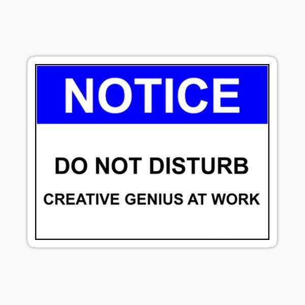 NOTICE: DO NOT DISTURB, CREATIVE GENIUS AT WORK Sticker