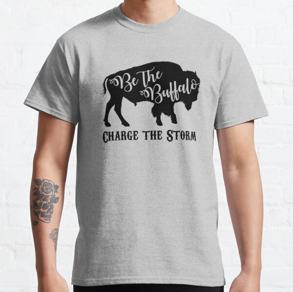 Be the Buffalo - Charge the Storm Classic T-Shirt