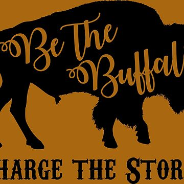 Be the Buffalo - Charge the Storm by dutchlovedesign
