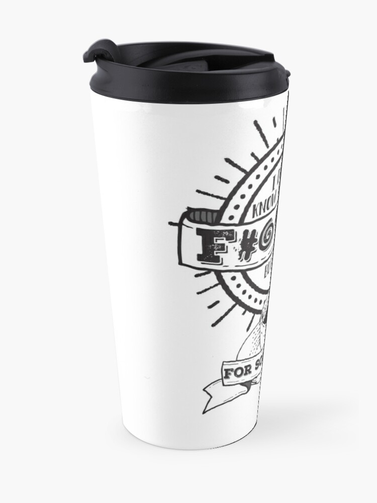 Alternate view of Dunno About You F---ers... Travel Mug