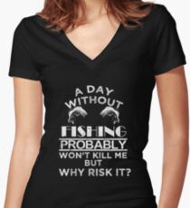 A Day Without Fishing Funny Fisherman Joke Gift Women's Fitted V-Neck T-Shirt