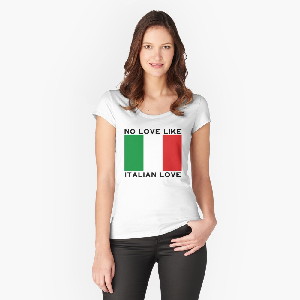 No Love Like Italian Love Fitted Scoop T-Shirt