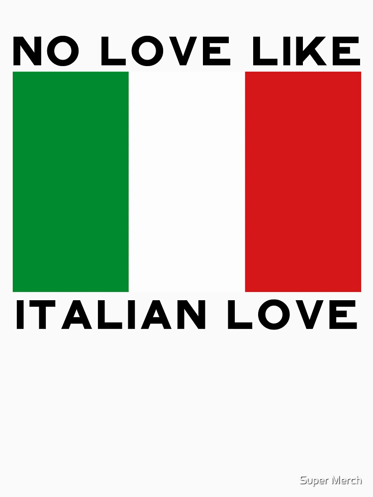 No Love Like Italian Love by SuperMerch