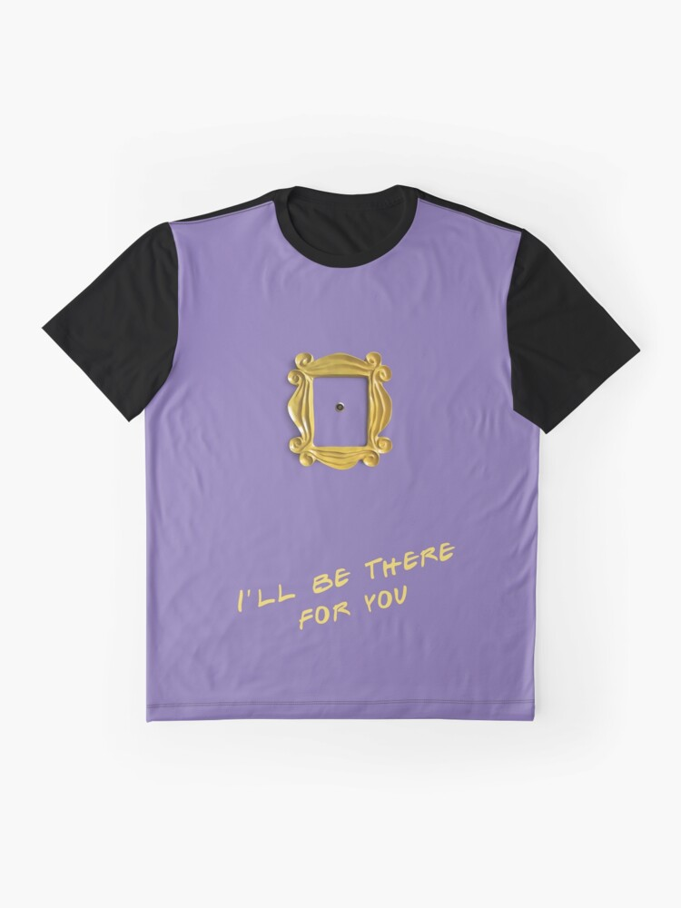 Alternate view of I'll be there for you Graphic T-Shirt