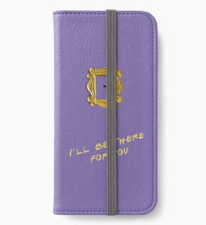 I'll be there for you iPhone Wallet