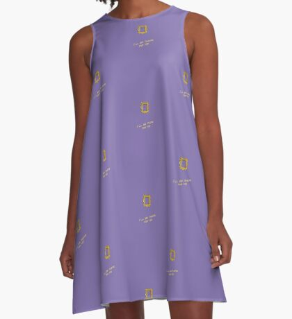 I'll be there for you A-Line Dress