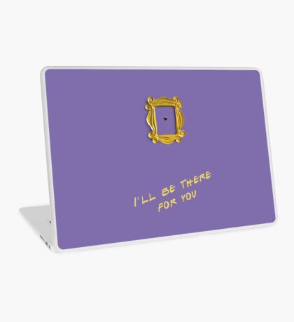 I'll be there for you Laptop Skin