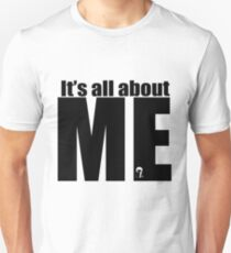 It's All About Me!  Unisex T-Shirt