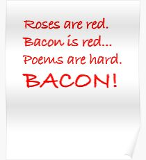 Roses Are Red, Bacon Is Red, Poems Are Hard. BACON! Shirt Poster