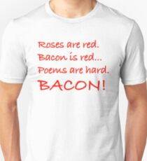 Roses Are Red, Bacon Is Red, Poems Are Hard. BACON! Shirt T-Shirt