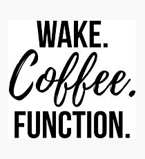 Wake. Coffee. Function. - Black Photographic Print
