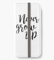 Never Grow up   Peter Pan   Movie Quote iPhone Wallet/Case/Skin