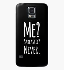 Me? Sarcastic? Never Case/Skin for Samsung Galaxy