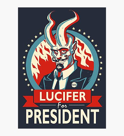 Lucifer For President! Photographic Print