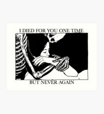 I Died For You One Time, But Never Again Art Print