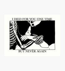 Ich starb einmal für dich, aber nie wieder Kunstdruck