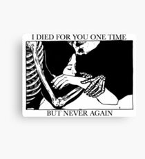 I Died For You One Time, But Never Again Canvas Print