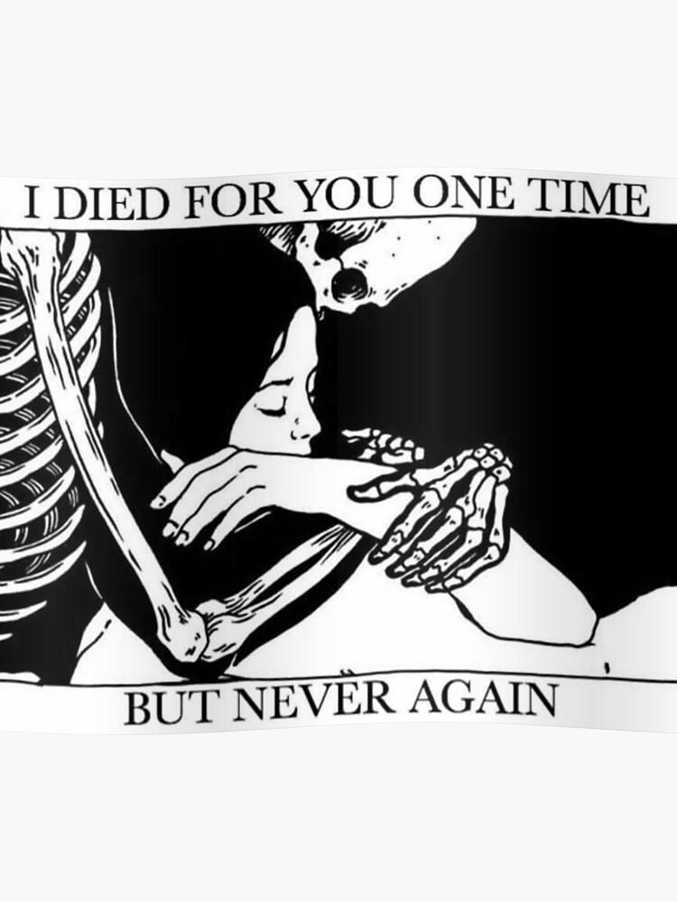 Never Again >> I Died For You One Time But Never Again Poster By Pitchblaqk