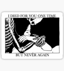 I Died For You One Time, But Never Again Sticker