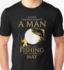 Never underestimate a man who loves fishing and was born in May Unisex T-Shirt
