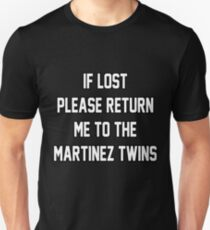 If Lost Please Return Me to the Martinez Twins Unisex T-Shirt