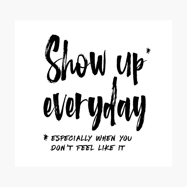 Show Up Everyday - Motivation Brush Lettering Photographic Print