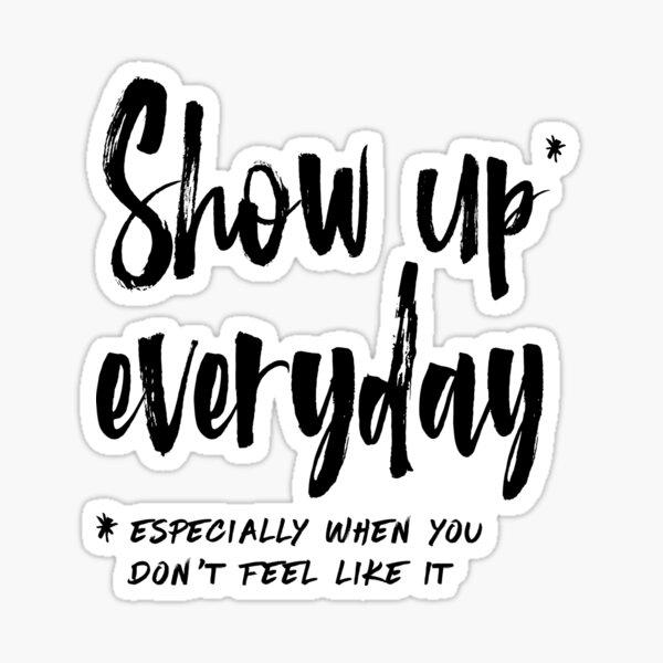 Show Up Everyday - Motivation Brush Lettering Sticker