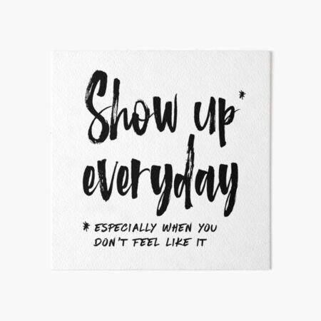 Show Up Everyday - Motivation Brush Lettering Art Board Print