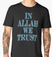 ALLAH, IN ALLAH WE TRUST, ISLAM, Muslim Faith, Koran, Quran Men's Premium T-Shirt