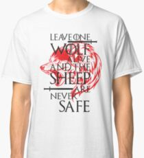 Leave one Wolf Alive and The Sheep are Never Safe. Casa Stark Classic T-Shirt